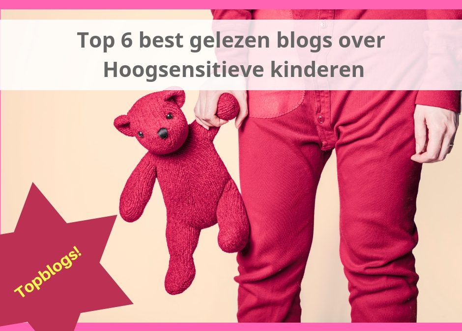 De 6 best gelezen blogs over hoogsensitieve kinderen