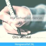 HSP verhaal van Henriët – ons verhaal