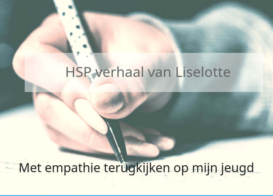 HSP verhaal van Liselotte – terugkijken op mijn jeugd