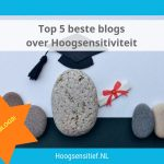 De 5 beste blogs over Hoogsensitiviteit